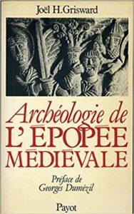 J.H. Grisward, Archéologie de l'épopée médiévale